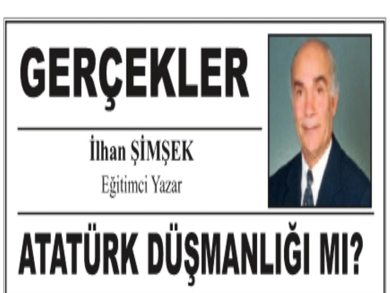 Atatürk Düşmanliği Mi