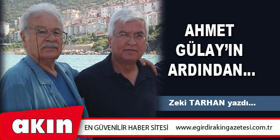 AHMET GÜLAY'IN ARDINDAN…
